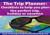 send you a copy of The Trip Planner Checklists to help you plan the perfect trip, holiday or vacation