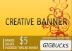 create any creative BANNER,header,gift card,poster,facebook timeline,logo,album within 24 hours