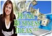 Give you 200 best home businesses, which are easy to start, fun to run and highly profitable