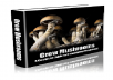 GIVE you an ebook that shows you how to GROW MUSHROOMS
