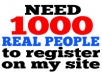 1000real people to create profiles on my site and login once in a while