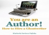 give you my ebook on How to be an author by hiring a ghostwriter