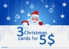 give you 3 STUNNING christmas cards with your message, your name and images you want