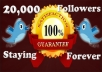 give you instant 20,000 twitter followers, {Staying Forever},no eggs, no unfollows, without admin access
