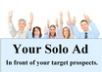 create a SOLO ad for your website product or services to 100000 members list of highly responsive Subscribers with 1000 clicks