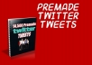 send 14,500 Premade Twitter Tweets + 2000 Follower to your account No password