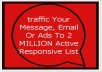 traffic Your Message, Email Or Ads To 2 MILLION Active Responsive List