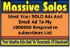 MESSAGE Your SOLO Ads And Email Ad To My 1000000 Loyal,Powerful Highly Responsive List