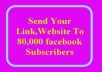 Send Your Link,Website To 80,000 facebook Subscribers