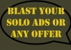 blast Your solo Ads or Any offer
