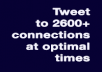 Tweet your link to 2600+ REAL Twitter connections3 times in one day