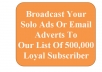 Broadcast Your Solo Ads Or Email Adverts To  Our List Of 500,000 Loyal Subscriber