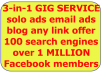 blast your site,solo,Email Ads,Affiliate links or any offer to over 67,000 HOT targeted opt-in safelist prospects,submit your link to 100 search engines and over 1 MILLION+ REAL facebook members