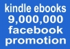 promote your Kindle eBooks in 9000000 Facebook eBook Lover Fans from USA