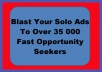 Blast Your Solo Ads To Over 35 000 Fast Opportunity Seekers