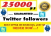 add 25000+ TWITTER followers OR 2000+ non drop FACEBOOK Likes