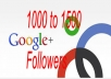 Give you 1500 Google Plus followers or circles OR 250 G Plus vote, shares