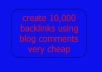 create 10,000 backlinks using blog comments very cheap