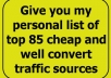 give You My Personal List Of Top 85 Cheap And Well Convert Traffic Sources
