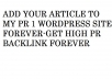 Add your article to my PR1 Site forever