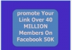 promote Your Link Over 40 MILLION Members On Facebook 50K Followers On Twitter