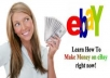give you an Ebook on how to make money selling nothing on Ebay
