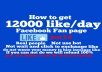 teach how to get 12000like per day of Fan page facebook