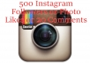 give you 500 Instagram Followers or Photo Likes or 20 Comments