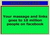 message your link to 10million people on facebook for 3days