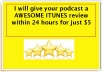 Provide an awesome 5 star PODCAST Review