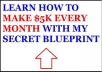 teach you how to make more than 5k dollars every month with my secret blueprint