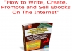 show you how to Write Create Promote and Sell Ebooks On The Internet