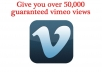 give you over 50,000 Vimeo Views Guaranteed