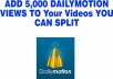 ADD 5,000 DAILY MOTION VIEWS TO Your Videos YOU CAN SPLIT