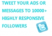 tweet your message or Ads to 10000+ highly responsive followers