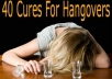 show you 40 awesome ways to take care of your Hangover!