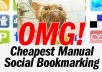 MANUALLY submit your website/blog/any link to 20 High Pr PR9-PR1 social bookmarking sites and also submitt it to TOP 100 search engines and 1 MILLION+ ACTIVE Facebook members + AMAZING BONUS