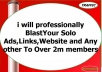 professionally BlastYour Solo Ads,Links,Website and Any other To Over 2m members