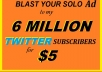 blast your sols Ads to my 6million twitter subscribers Money back guaranteed