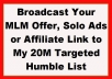 broadcast MLM Offer, Affiliate Link Or Solo Ads to My 20M Targeted Humble List