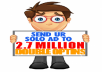 send ur SOLO AD to 2.7 MILLION SUPER RESPONSIVE DOUBLE OPT IN SUBSCRIBERS