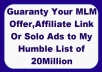 guaranty Your MLM Offer,Affiliate Link Or Solo Ads to My Humble List of 20M