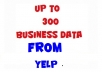 give you up to 300 business data  from yelp