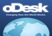 I will give 5 oDesk test for you. Which will increase your chance to win a job from oDesk. Exam included: oDesk Readiness, HTML, PHP, Wordpress, SEO