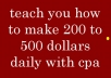 teach you how to make 200 to 500 daily with CPA