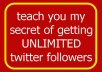 teach you my secret of getting UNLIMITED twitter followers