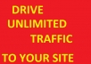 drive UNLIMITED traffic to your website for 1 month