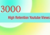 give you 3000 High Retention 70 percent+ Youtube Views for