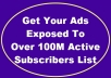 get Your Ads Exposed To Over 100M Active Subscribers List