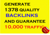 generate 1378 quality BACKLINKS and guarantee 10,000 traffic